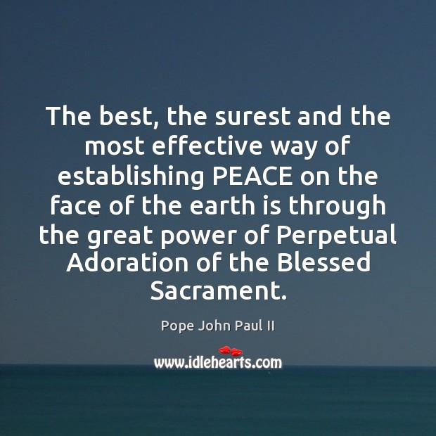 The best, the surest and the most effective way of establishing PEACE Pope John Paul II Picture Quote