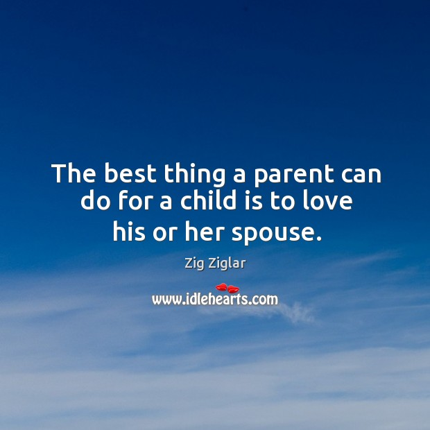 The best thing a parent can do for a child is to love his or her spouse. Image