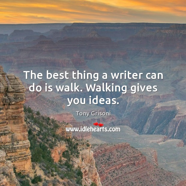 The best thing a writer can do is walk. Walking gives you ideas. Image