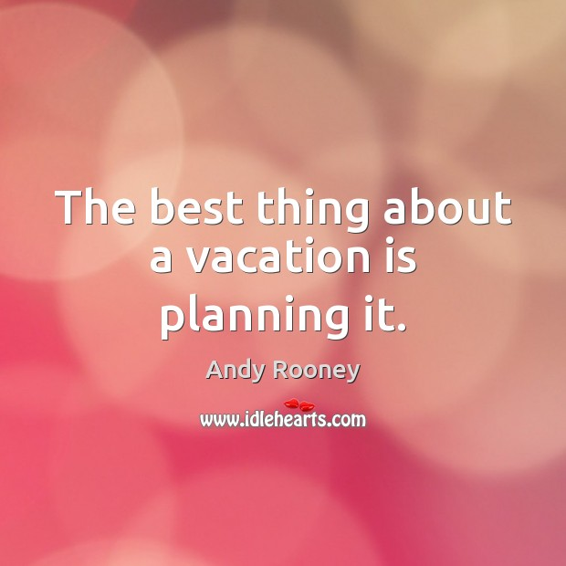 The best thing about a vacation is planning it. Image