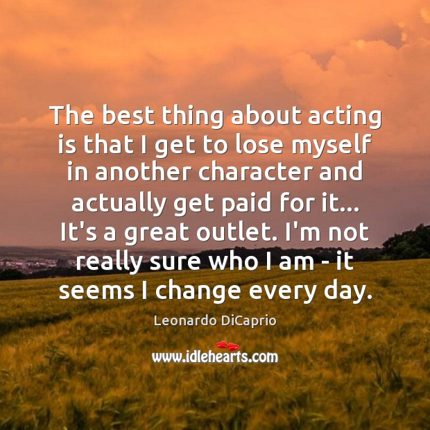The best thing about acting is that I get to lose myself Acting Quotes Image
