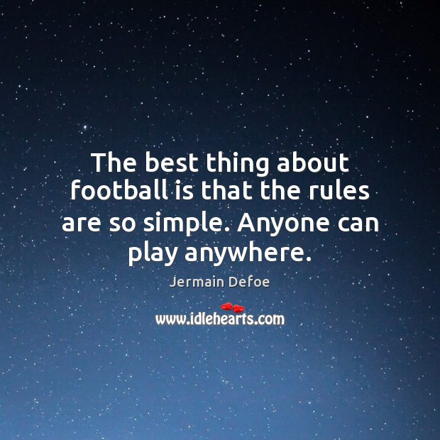 The best thing about football is that the rules are so simple. Anyone can play anywhere. Football Quotes Image