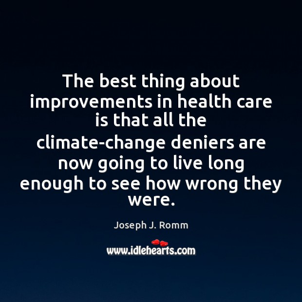 The best thing about improvements in health care is that all the Joseph J. Romm Picture Quote