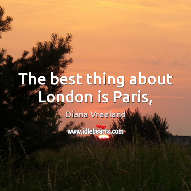 The best thing about London is Paris, Image