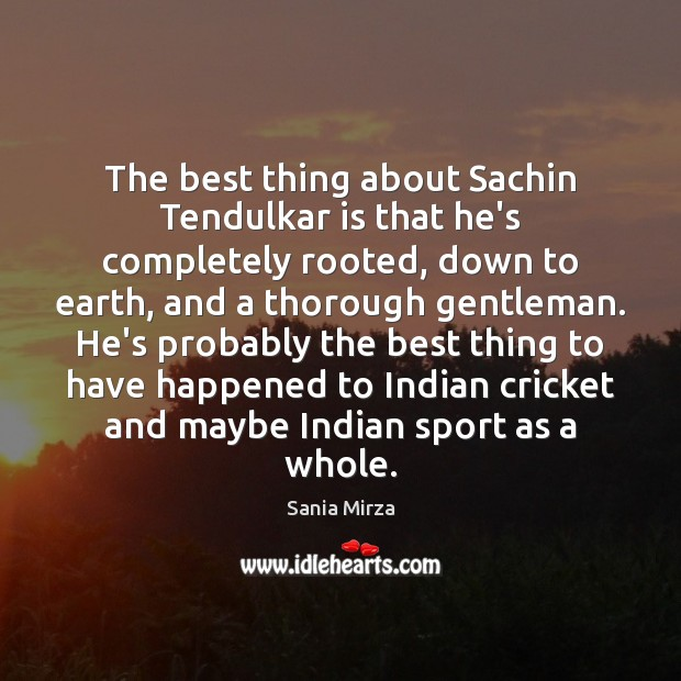 The best thing about Sachin Tendulkar is that he's completely rooted, down Image