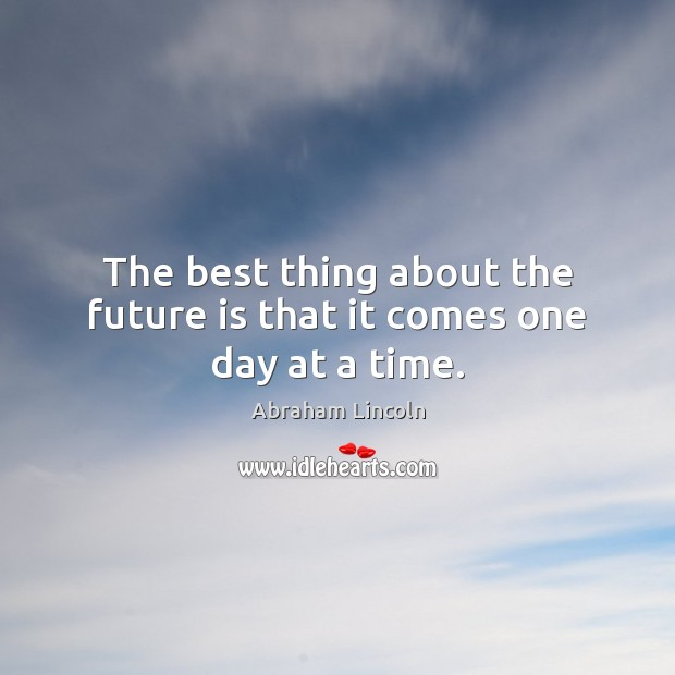 Image, The best thing about the future is that it comes one day at a time.