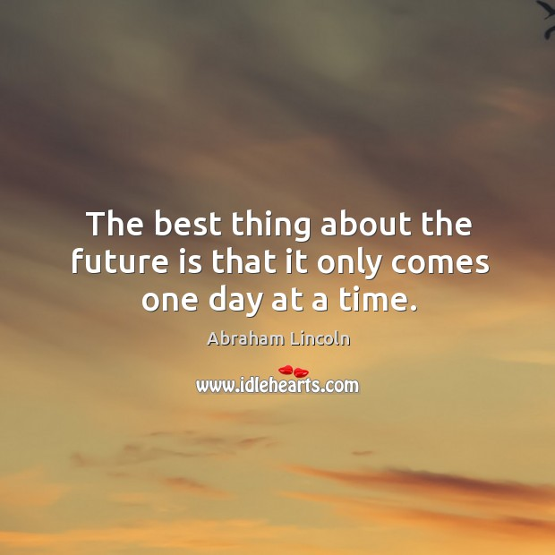 Image, The best thing about the future is that it only comes one day at a time.