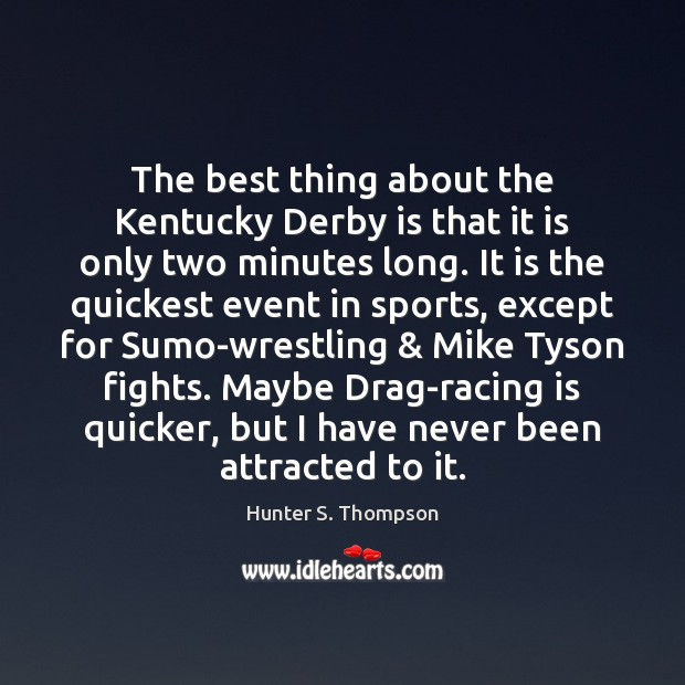 The best thing about the Kentucky Derby is that it is only Racing Quotes Image