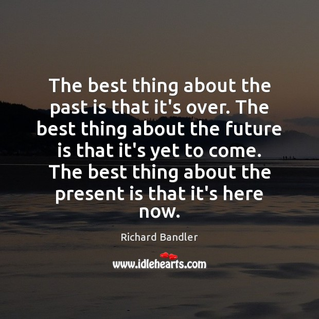 The best thing about the past is that it's over. The best Image