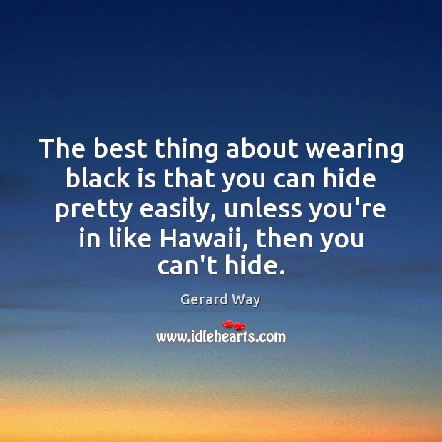 The best thing about wearing black is that you can hide pretty Image