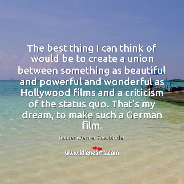 The best thing I can think of would be to create a Rainer Werner Fassbinder Picture Quote