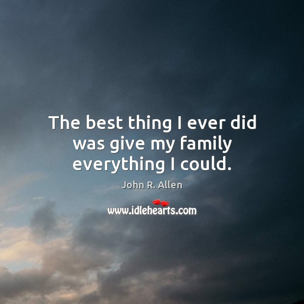 Image, The best thing I ever did was give my family everything I could.