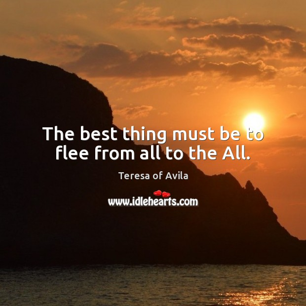 The best thing must be to flee from all to the All. Image