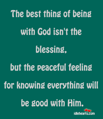 The best thing of being with God isn't the blessing Image