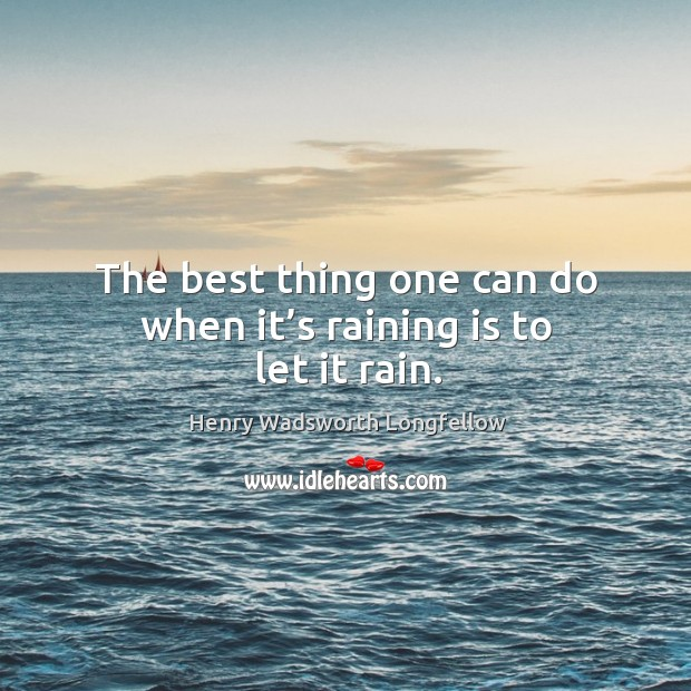 Image, The best thing one can do when it's raining is to let it rain.