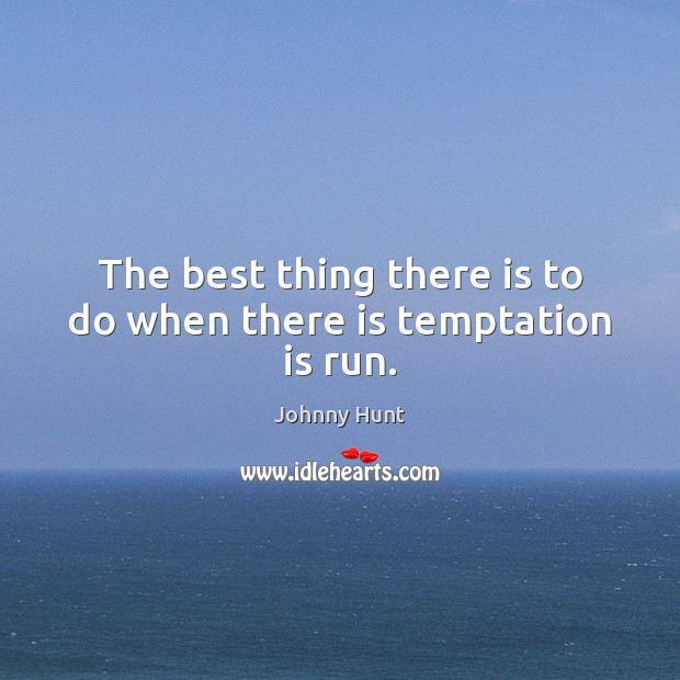 The best thing there is to do when there is temptation is run. Image