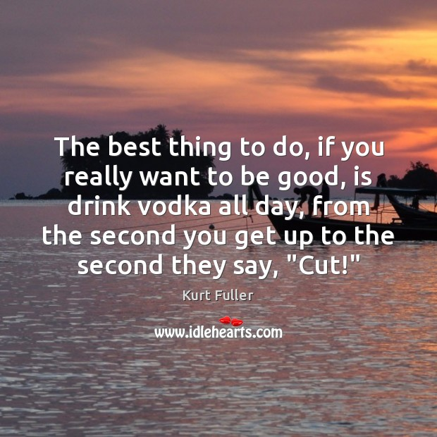 The best thing to do, if you really want to be good, Kurt Fuller Picture Quote