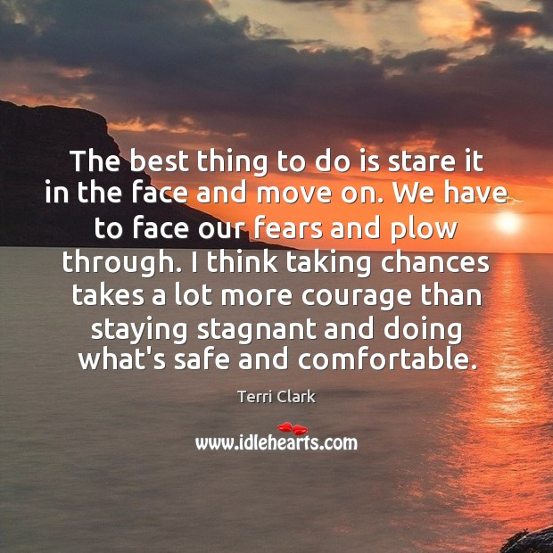 The best thing to do is stare it in the face and Move On Quotes Image