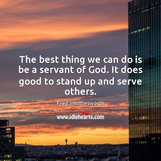 The best thing we can do is be a servant of God. Serve Quotes Image
