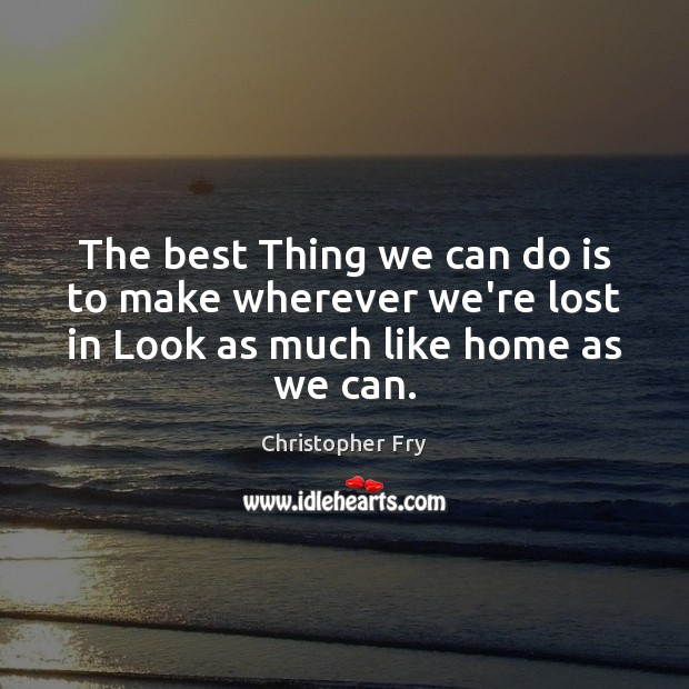 Picture Quote by Christopher Fry
