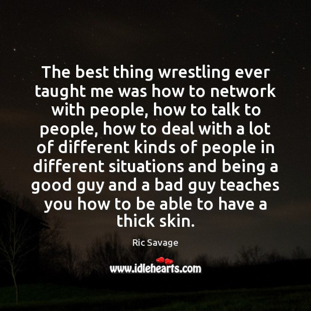 The best thing wrestling ever taught me was how to network with Image