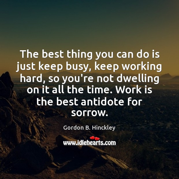 Image, The best thing you can do is just keep busy, keep working