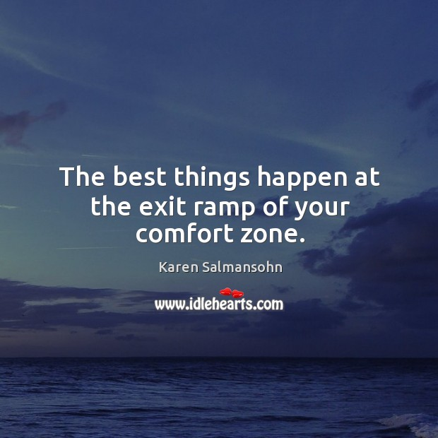 Image, The best things happen at the exit ramp of your comfort zone.