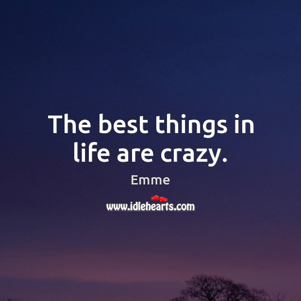 Image, The best things in life are crazy.