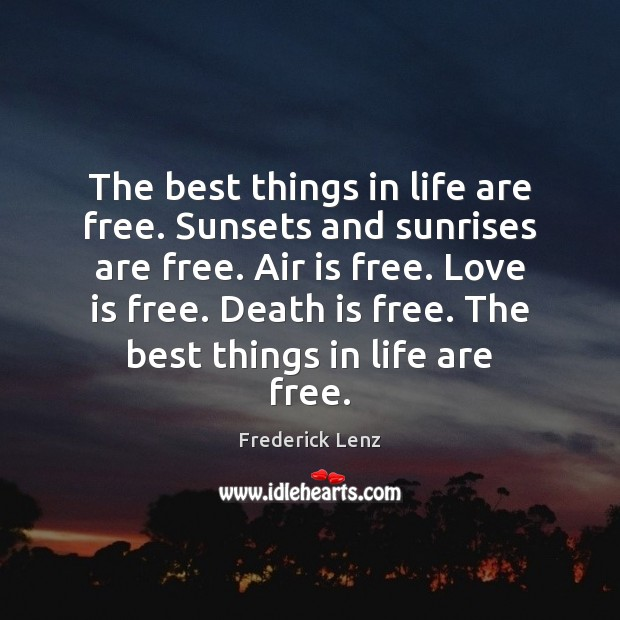 Image, The best things in life are free. Sunsets and sunrises are free.
