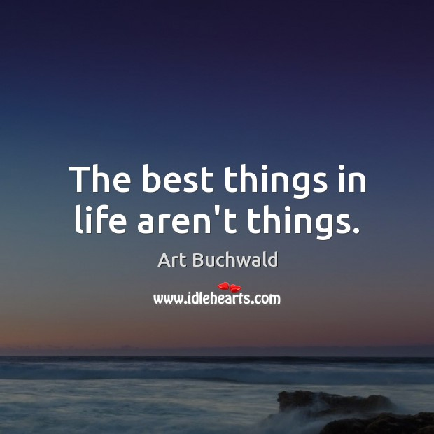 Image, The best things in life aren't things.