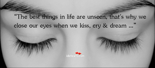 The Best Things In Life Are Unseen, That's Why We…