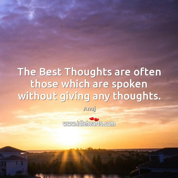 The Best Thoughts are often those which are spoken without giving any thoughts. Image