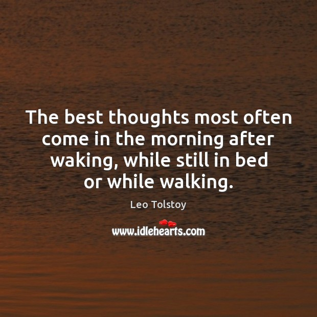 The best thoughts most often come in the morning after waking, while Leo Tolstoy Picture Quote