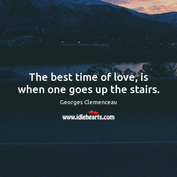 Image, The best time of love, is when one goes up the stairs.