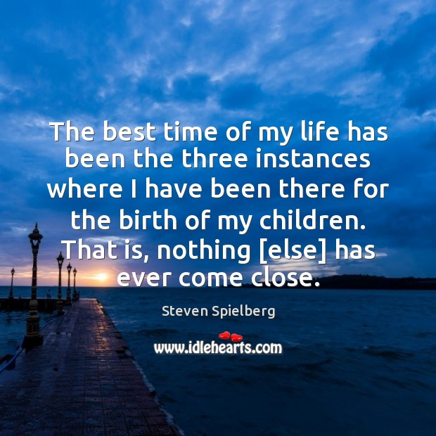 Image, The best time of my life has been the three instances where