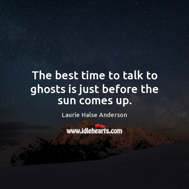 Image, The best time to talk to ghosts is just before the sun comes up.