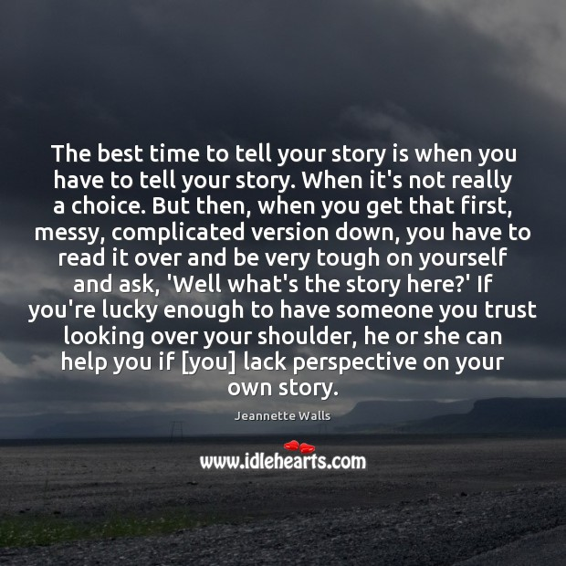 The best time to tell your story is when you have to Jeannette Walls Picture Quote