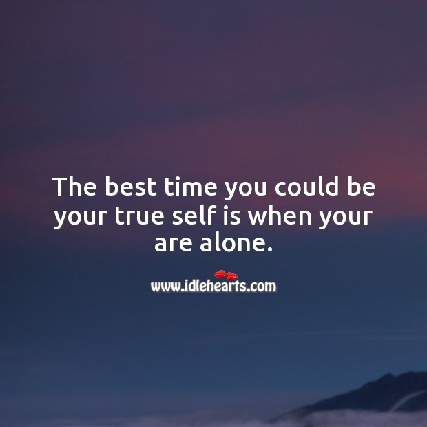 The best time you could be your true self is when your are alone. Alone Quotes Image