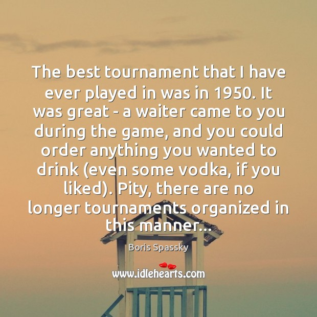 The best tournament that I have ever played in was in 1950. It Image