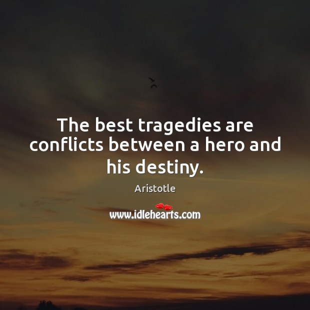 Image, The best tragedies are conflicts between a hero and his destiny.