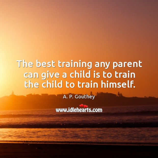 Image, The best training any parent can give a child is to train the child to train himself.