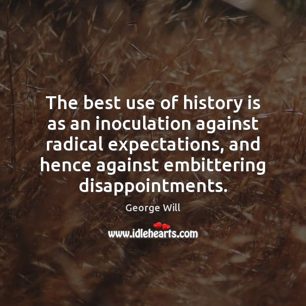 Image, The best use of history is as an inoculation against radical expectations,