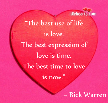 The Best Use Of Life Is…