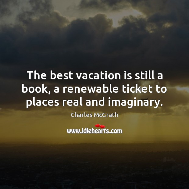 Image, The best vacation is still a book, a renewable ticket to places real and imaginary.