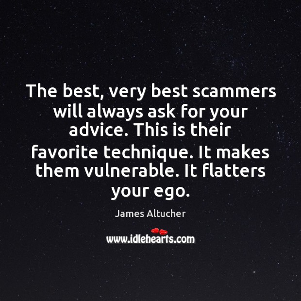 The best, very best scammers will always ask for your advice. This James Altucher Picture Quote