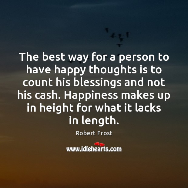 The best way for a person to have happy thoughts is to Robert Frost Picture Quote