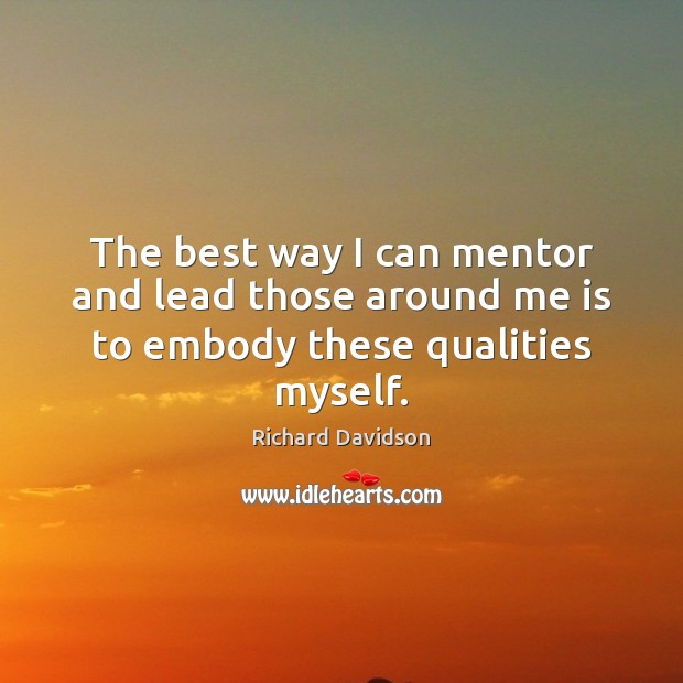 The best way I can mentor and lead those around me is to embody these qualities myself. Image