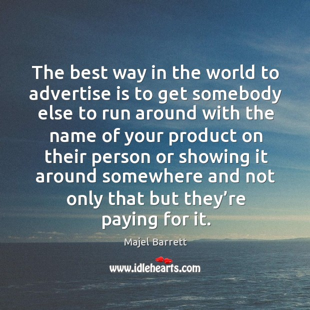The best way in the world to advertise is to get somebody Majel Barrett Picture Quote
