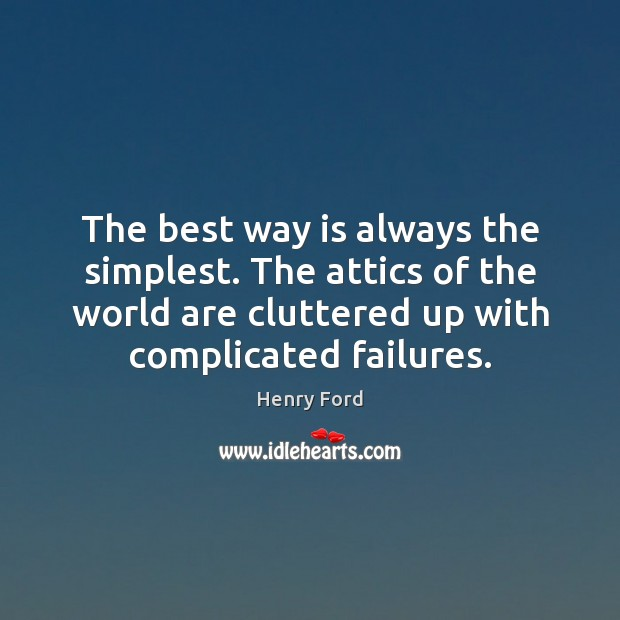 The best way is always the simplest. The attics of the world Henry Ford Picture Quote