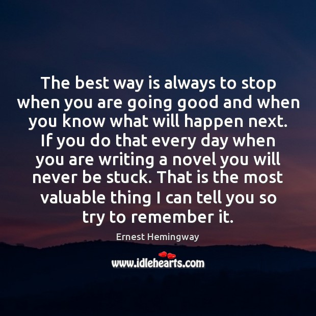The best way is always to stop when you are going good Ernest Hemingway Picture Quote